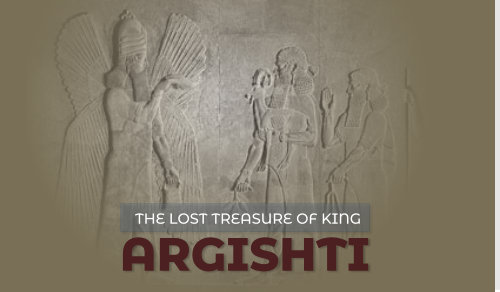 The Lost Treasure of King Argishti